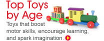 Top Toys by Age: Toys that boost motor skills, encourage learning, and spark imagination.